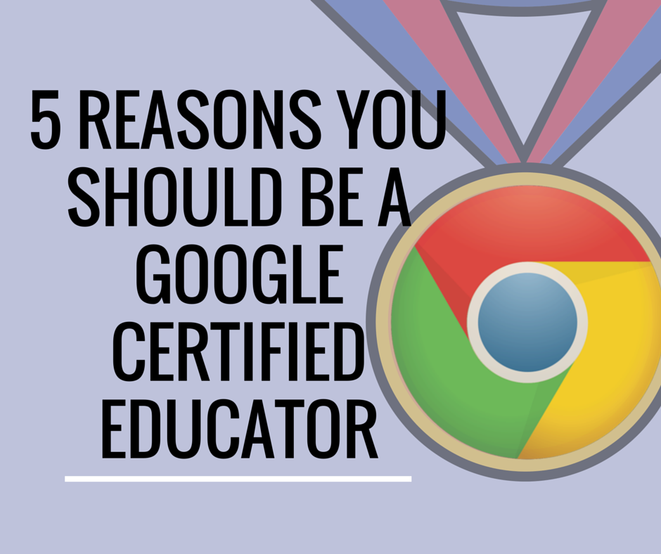 5 Reasons You Should be a Google Certified Educator